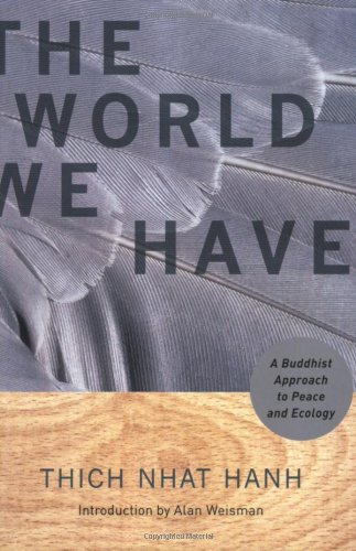 The World We Have: A Buddhist Approach to Peace and Ecology - Thich Nhat Hanh