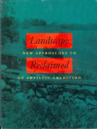 Landscape Reclaimed: New Approaches to an Artistic Tradition - Philbrick, Harry (Curated by); Princenthal, Nancy (Essay by)