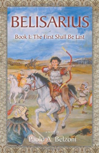 Belisarius Book 1: The First Shall Be Last - Paolo A. Belzoni