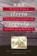 Una Storia Segreta: The Secret History of Italian American Evacuation and Internment During World War II