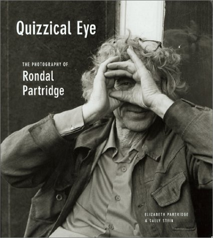 Quizzical Eye: The Photography of Rondal Partridge - Elizabeth Partridge; Sally Stein