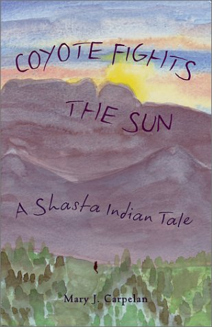 Coyote Fights the Sun: A Shasta Indian Tale - Mary J. Carpelan