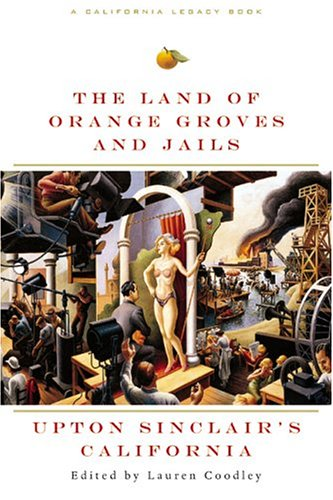 Land of Orange Groves and Jails: Upton Sinclair's California (California Legacy Book) - Upton Sinclair