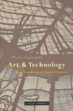 Art and Technique in the Nineteenth and Twentieth Centuries - Francastel, Pierre; Bois, Yve-Alain (Foreword by), and Cherry, Randall (Translated by)