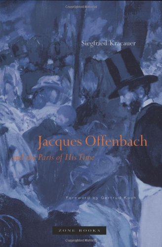 Jacques Offenbach and the Paris of His Time - Siegfried Kracauer