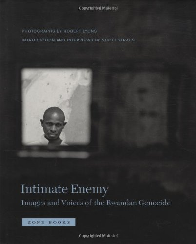 Intimate Enemy: Images and Voices of the Rwandan Genocide - Robert Lyons; Scott Straus