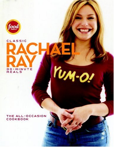 Classic 30-Minute Meals: The All-Occasion Cookbook - Rachael Ray