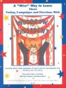 "A ""Mice"" Way to Learn about Voting, Campaigns & Elections: A Curriculum Guide to Woodrow for President"