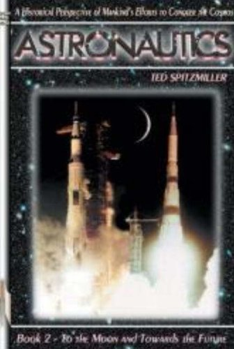 Astronautics: Book 2: To the Moon and Towards the Future (Apogee Books Space Series) (Bk. 2) - Ted Spitzmiller