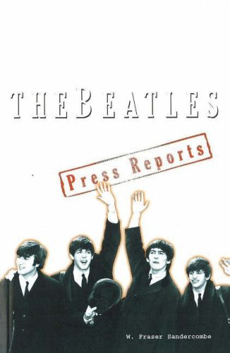 The Beatles: Press Reports - W. Fraser Sandercombe