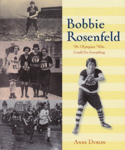 Bobbie Rosenfeld: The Olympian Who Could Do Everything - Anne Dublin