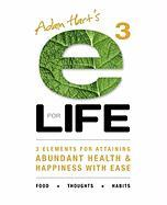 E3 for Life: 3 Elements for Attaining Abundant Health and Happiness with Ease