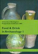 Food and Drink in Archaeology, Volume 1: University of Nottingham Postgraduate Conference 2007