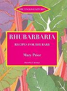 Rhubarbaria: Recipes for Rhubarb