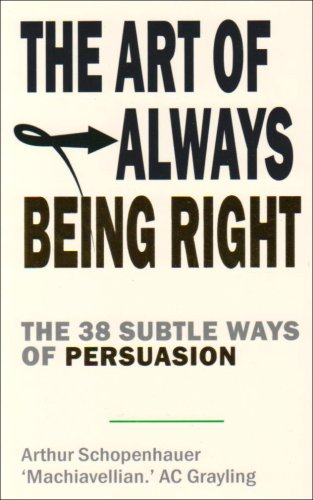 The Art of Always Being Right: The 38 Subtle Ways to Win an Argument - A. C. Grayling; Arthur Schopenhauer
