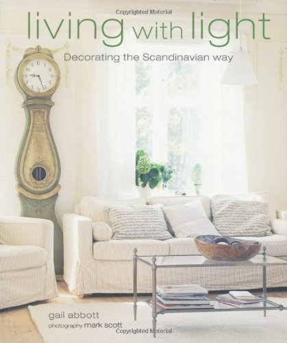 Living with Light: Decorating the Scandinavian Way - Gail Abbott