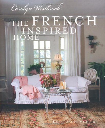 The French Inspired Home - Carolyn Westbrook