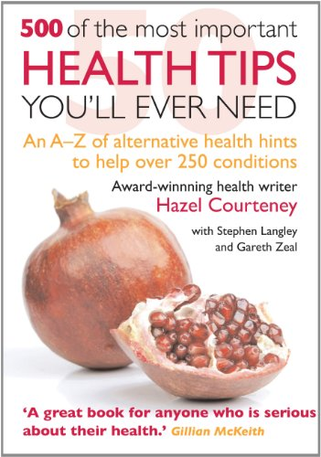 500 of the Most Important Health Tips You'll Ever Need: An A-z of Alternative Health Hints to Help over 250 Conditions - Hazel Courteney