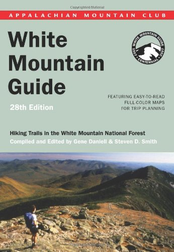 AMC White Mountain Guide, 28th: Hiking trails in the White Mountain National Forest (Appalachian Mountain Club White Mountain Guide) - Steven D. Smith