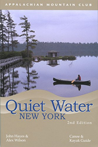 Quiet Water New York: Canoe & Kayak Guide (AMC Quiet Water Series) - John Hayes; Alex Wilson