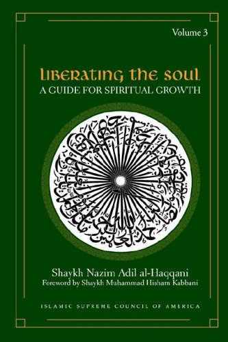 Liberating the Soul: A Guide for Spiritual Growth, Volume Three - Shaykh Nazim Adil Al-Haqqani