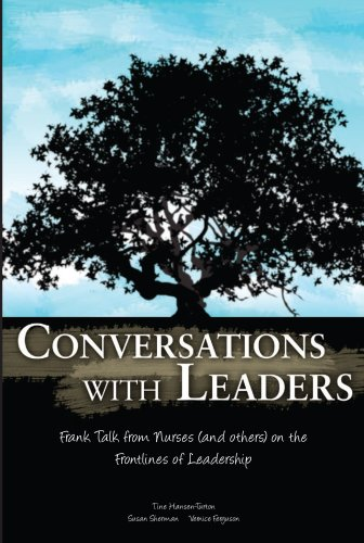 Conversations With Leaders: Frank Talk From Nurses (and Others) on the Front Lines of Leadership - Tine Hansen-Turton; Susan Sherman; Vernice Ferguson