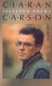 Ciaran Carson: Selected Poems