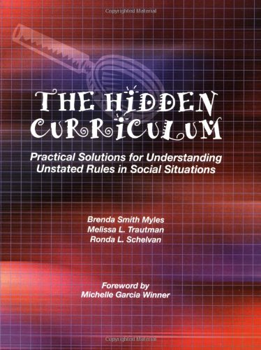 The Hidden Curriculum: Practical Solutions for Understanding Unstated Rules in Social Situations - Brenda Smith Myles, Melissa L. Trautman, Ronda L. Schelvan