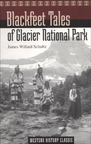Blackfeet Tales of Glacier National Park - James Willard Schultz