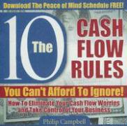10 Cash Flow Rules You Can't Afford to Ignore: How to Eliminate Your Cash Flow Worries and Take Control of Your Business