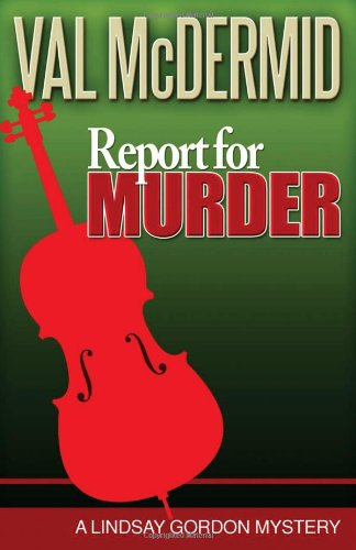 Report for Murder: A Lindsay Gordon Mystery (Lindsay Gordon Mystery Series) - Val McDermid