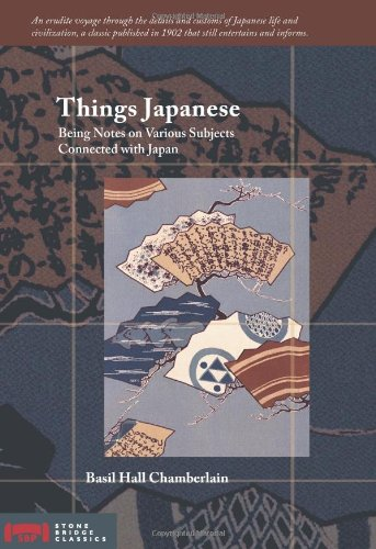 Things Japanese: Being Notes on Various Subjects Connected with Japan (Stone Bridge Classics) - Basil Hall Chamberlain