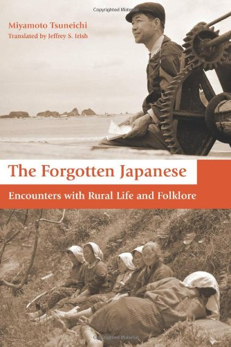 The Forgotten Japanese: Encounters with Rural Life and Folklore - Tsuneichi Miyamoto; Jeffrey Irish