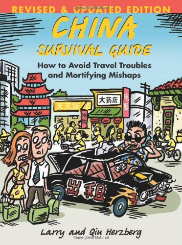 China Survival Guide: How To Avoid Travel Troubles and Mortifying Mishaps, Revised Edition - Larry Herzberg; Qin Herzberg