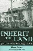 Inherit the Land: Jim Crow Meets Miss Maggie'_Ts Will - Gene Stowe