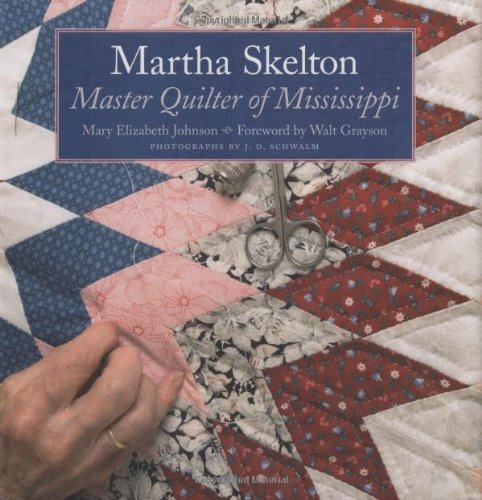 Martha Skelton: Master Quilter of Mississippi - Mary Elizabeth Johnson