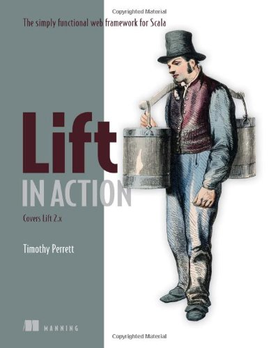 Lift in Action: The Simply Functional Web Framework for Scala - Timothy Perrett