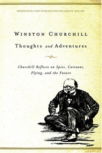 Thoughts and Adventures: Churchill Reflects on Spies, Cartoons, Flying, and the Future - Winston S. Churchill