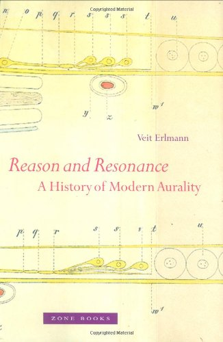 Reason and Resonance: A History of Modern Aurality - Veit Erlmann