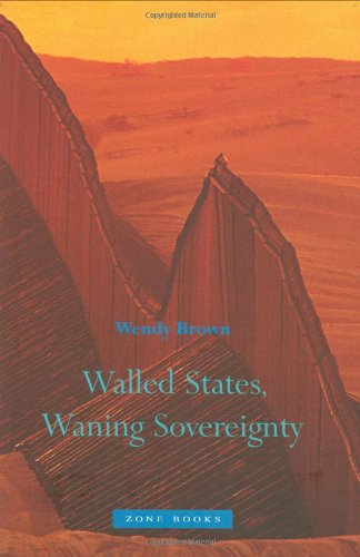 Walled States, Waning Sovereignty - Wendy Brown