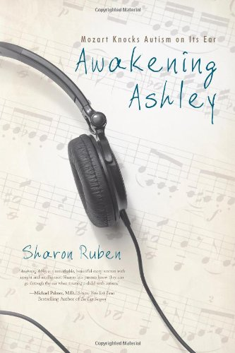 Awakening Ashley: Mozart Knocks Autism on Its Ear - Sharon Ruben
