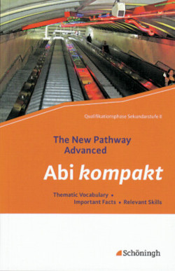 The New Pathway Advanced. Abi kompakt: Thematic Vocabulary - Important Facts - Relevant Skills