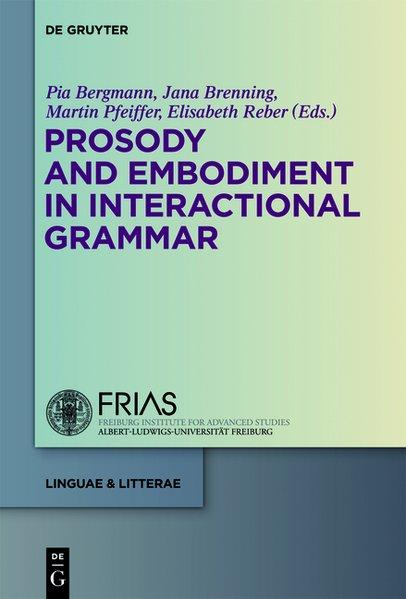 Prosody and Embodiment in Interactional Grammar - Bergmann, Pia, Jana Brenning und Martin Pfeiffer