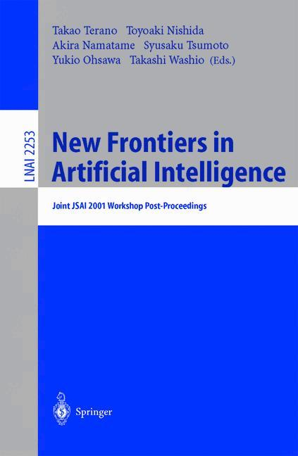 New Frontiers in Artificial Intelligence: Joint JSAI 2001 Workshop Post-Proceedings (Lecture Notes in Computer Science / Lecture Notes in Artificial Intelligence) - Ohsawa, Yukio, Syrusaku Tsumoto Toyoaki Nishida a. o.