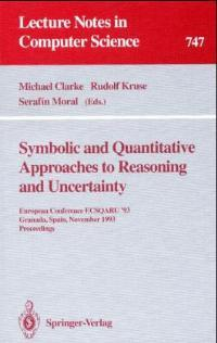 Symbolic and Quantitative Approaches to Reasoning and Uncertainty: European Conference ECSQARU '93, Granada, Spain, November 8-10, 1993. Proceedings (Lecture Notes in Computer Science) - Kruse, Rudolf, Serafin Moral and Michael Clarke