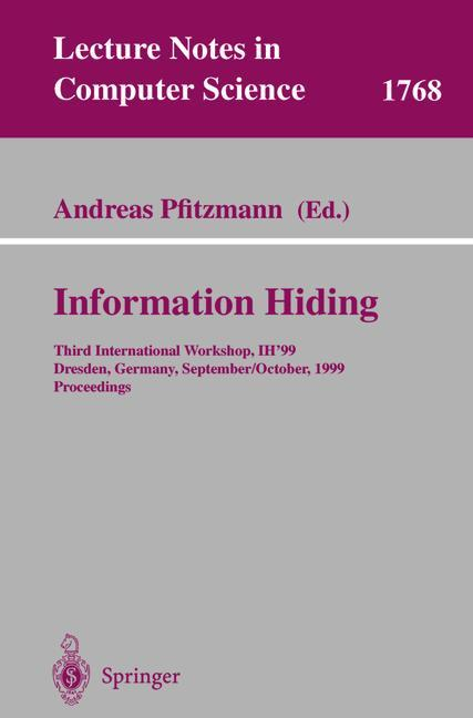 Information Hiding: Third International Workshop, IH'99, Dresden, Germany, September 29 - October 1, 1999 Proceedings (Lecture Notes in Computer Science) - Pfitzmann, Andreas