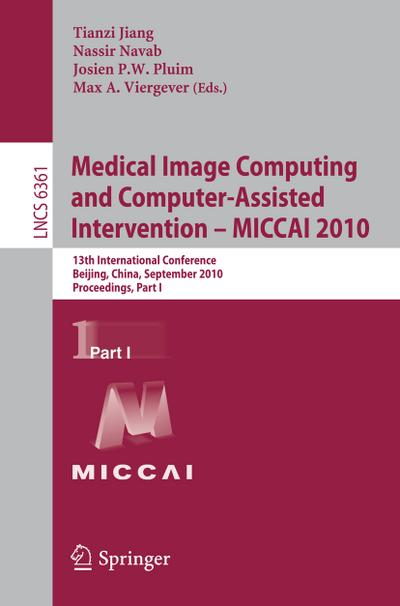 Medical Image Computing and Computer-Assisted Intervention -- MICCAI 2010 : 13th International Conference, Beijing, China, September 20-24, 2010, Proceedings Part I - Tianzi Jiang