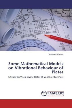 Some Mathematical Models on Vibrational Behaviour of Plates: A Study on Visco-Elastic Plates of Variable Thickness