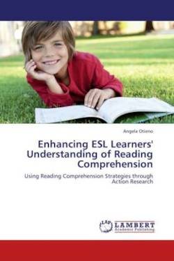 Enhancing ESL Learners' Understanding of Reading Comprehension - Otieno, Angela