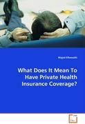 What Does It Mean To Have Private Health InsuranceCoverage?